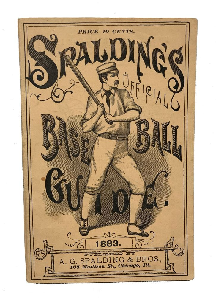 Spalding's Base Ball Guide and Official League Book For 1883. Base Ball Topics, and the Professional Season's Statistics for 1882. A. G. Spalding.