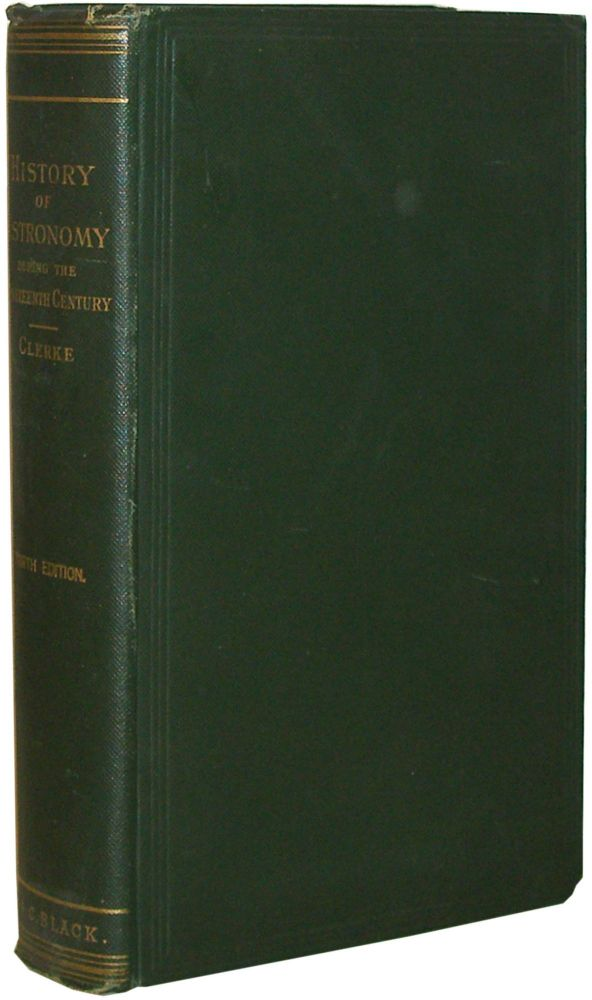 A Popular History of Astronomy During the Nineteenth Century. Agnes M. Clerke.