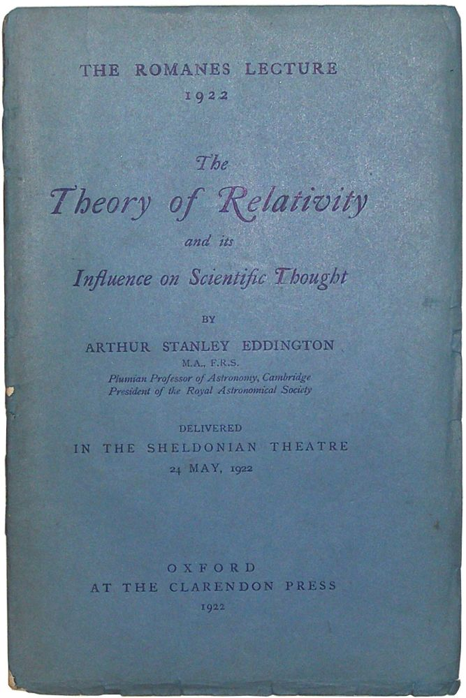 The Romanes Lecture 1922: The Theory of Relativity and its Influence on Scientific Thought. By Arthur Stanley Eddington M.A., F.R.S. Plumian Professor of Astronomy, Cambridge, President of the Royal Astronomical Society, Delivered in the Sheldonian Theatr. Arthur Stanley Eddington.
