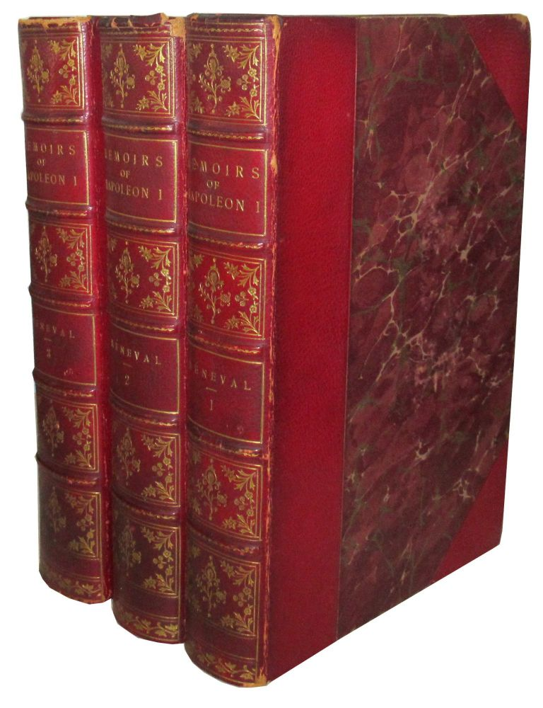 Memoirs Illustrating the History of Napoleon I, From 1802 to 1815, By Baron Claude- François de Méneval, Private Secretary to Napoleon, First Consul and Emperor, Maitre des Requetes at the Council of State Under the Empire, Office of the Legion of Honour. Baron Claude-François De Méneval.