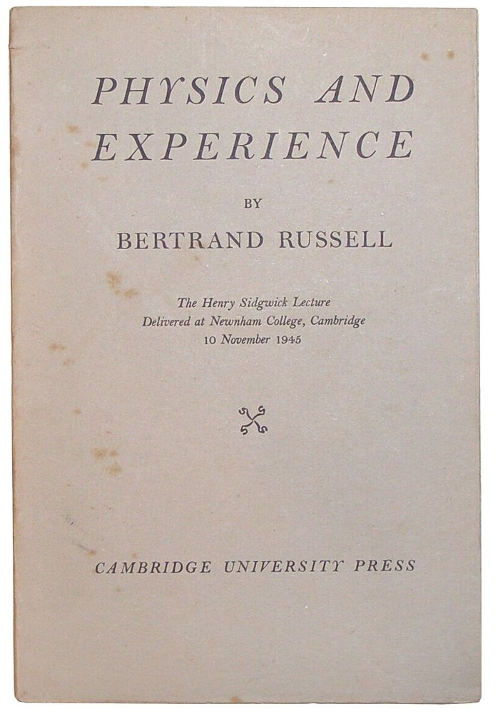 Physics and Experience: The Henry Sidgwick Lecture Delivered at Newnham College, Cambridge, 10 November 1945. Bertrand Russell.