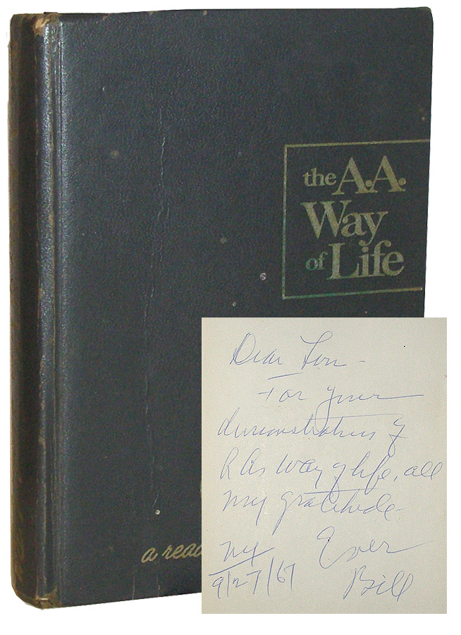The A. A. Way of Life. A Reader by Bill. Selected Writings of A.A.'s Co- Founder. Bill Wilson.
