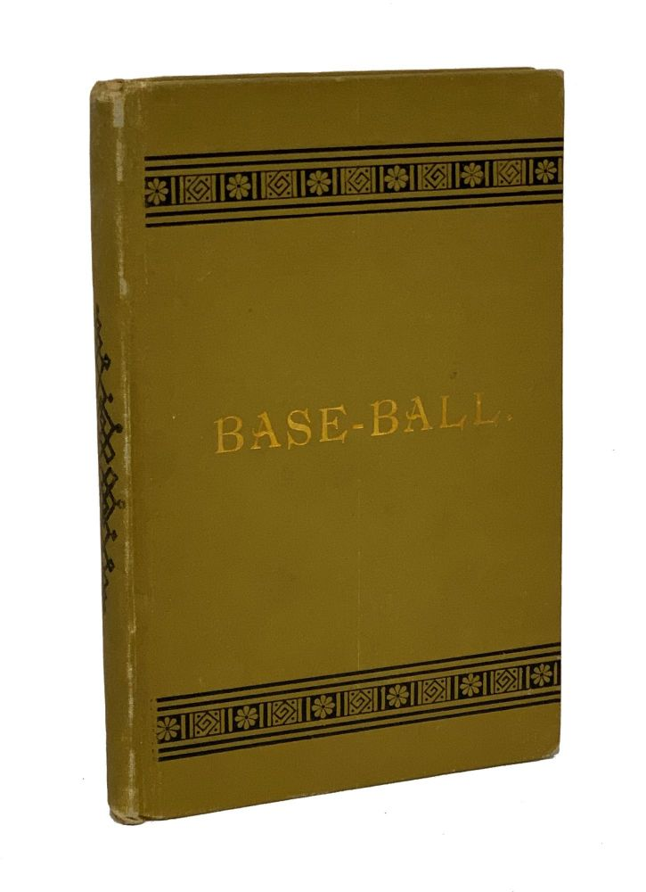 Base-Ball: How to Become a Player, With the Origin, History, and Expansion of the Game. John Montgomery Ward.