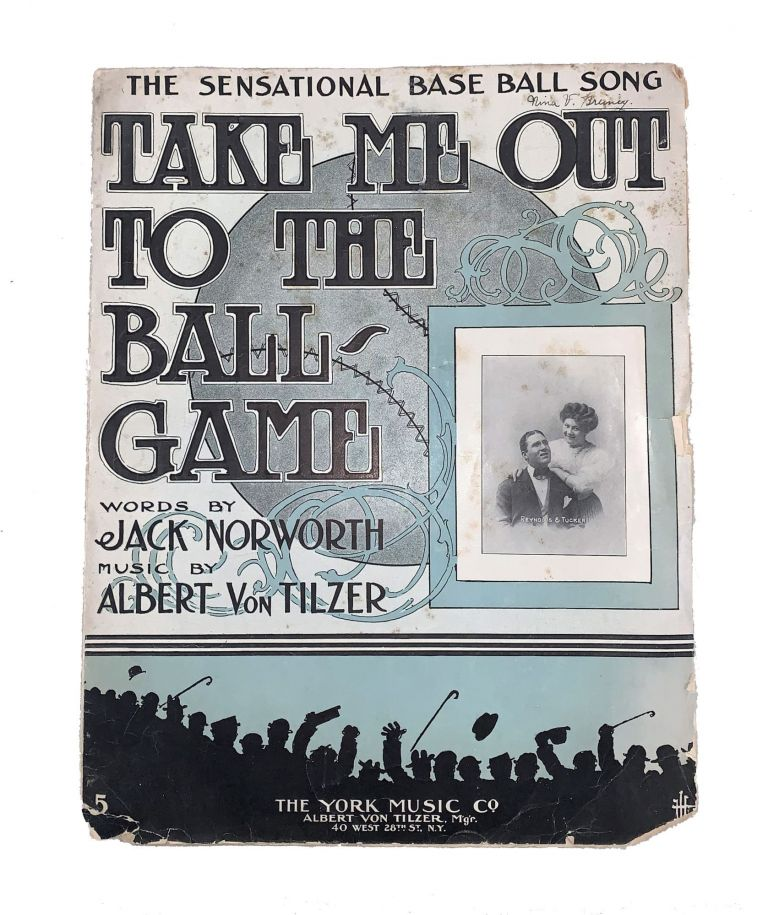 Take Me Out to the Ball Game. Jack Norworth, Albert Von Tilzer.