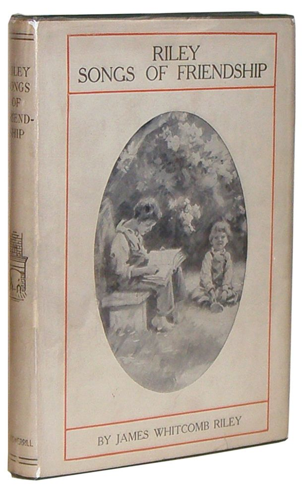 Riley Songs of Friendship. James Whitcomb Riley.