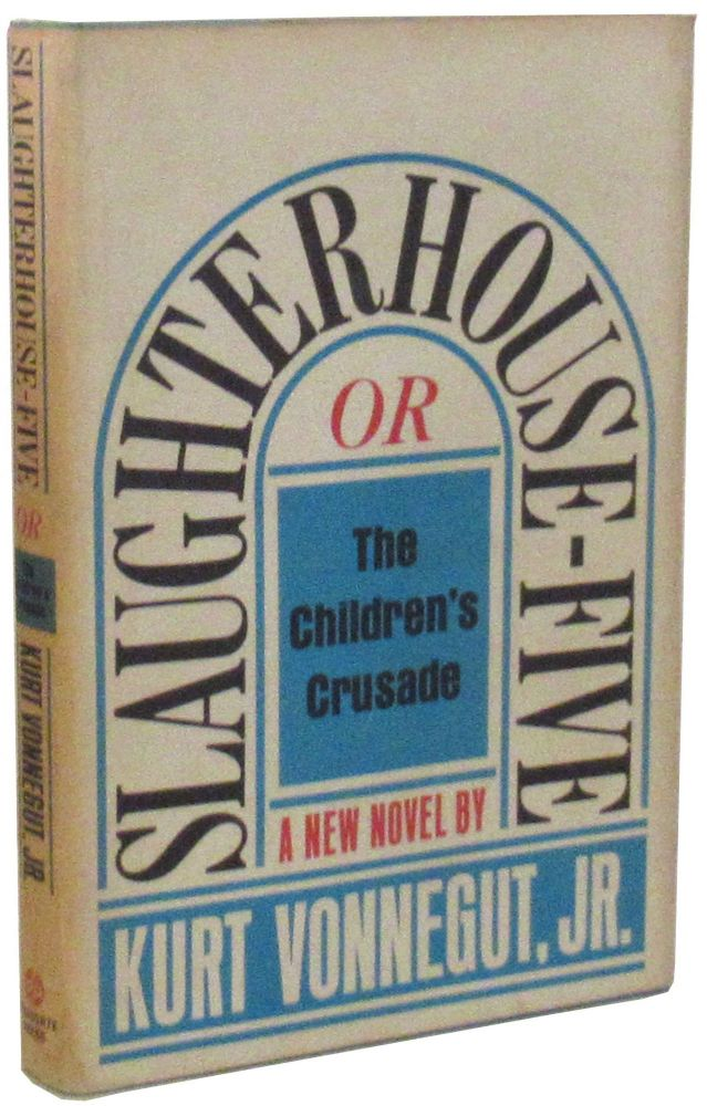 Slaughterhouse-Five, Or, The Children's Crusade. Kurt Vonnegut.