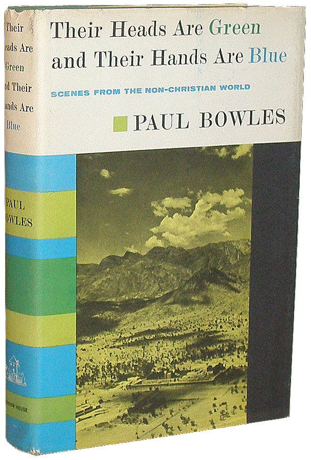 Their Heads are Green and Their Hands are Blue. Paul Bowles.