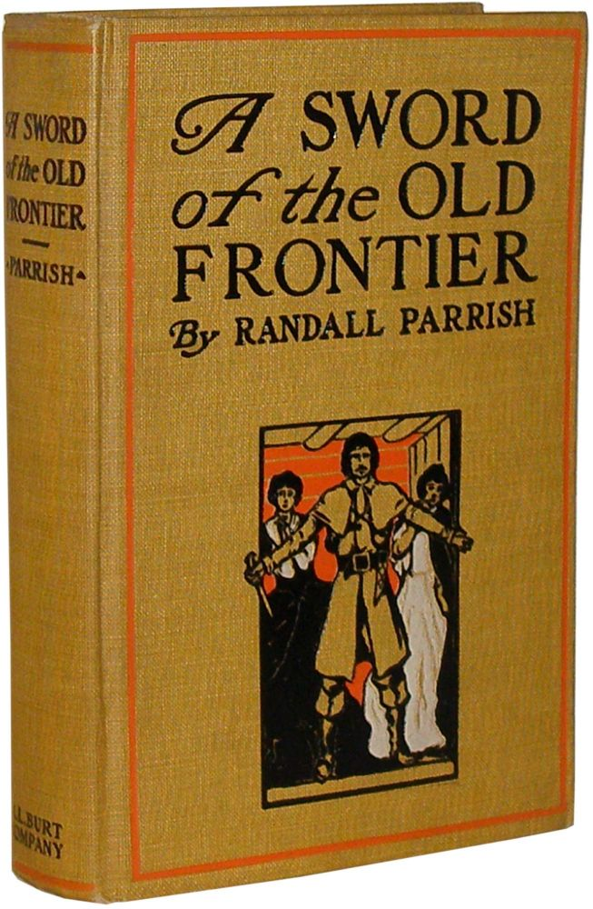 A Sword of the Old Frontier: A Tale of Fort Chartres and Detroit, Being a plain account of sundry adventures befalling Chevalier Raoul de Coubert, one time Captain in the Hussars of Languedoc, during the year 1763. Randall Parrish.