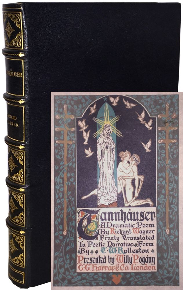 Tannhäuser, A Dramatic Poem by Richard Wagner, Freely Translated in Poetic Narrative Form By T. W. Rolleston, Presented by Willy Pogany. Richard Wagner.