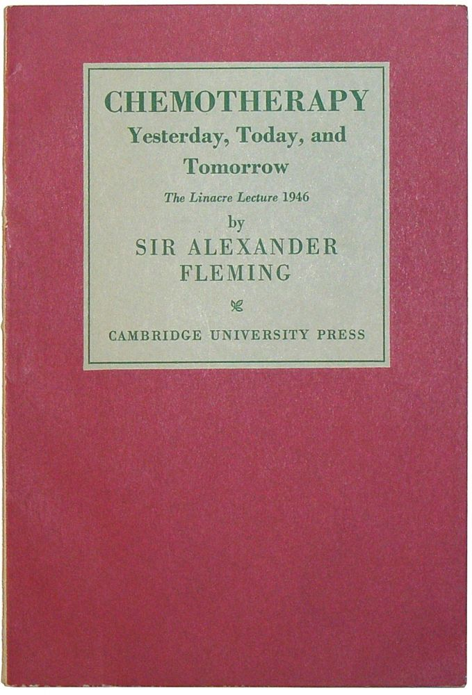 Chemotherapy: Yesterday, Today, and Tomorrow. The Linacre Lecture Delivered at Cambridge on May 6, 1946. Sir Alexander Fleming.
