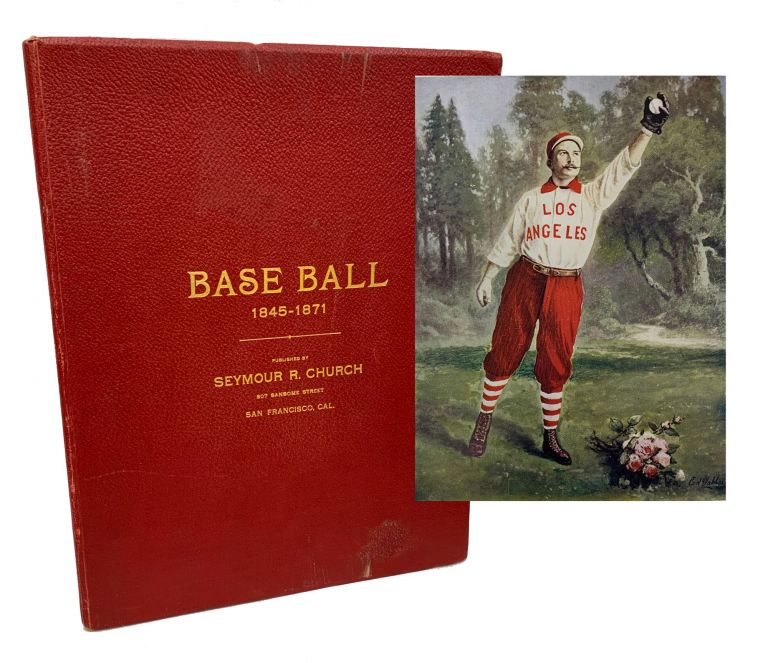 Base Ball: The History, Statistics and Romance of the American National Game From Its Inception to the Present Time. Seymour R. Church.