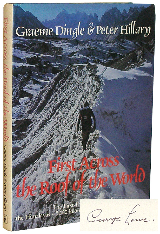 First Across the Roof of the World: the First-Ever Traverse of the Himalayas - 5,000 Kilometres from Sikkim to Pakistan. Graeme Dingle, Peter Hillary, George Lowe.