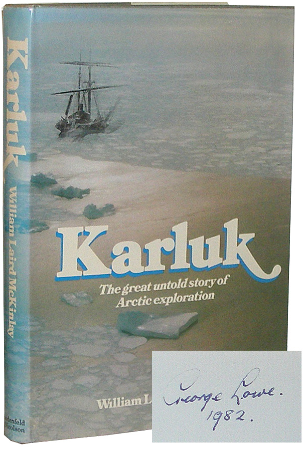 Karluk: The Great Untold Story of Arctic Exploration. William Laird McKinlay, George Lowe.