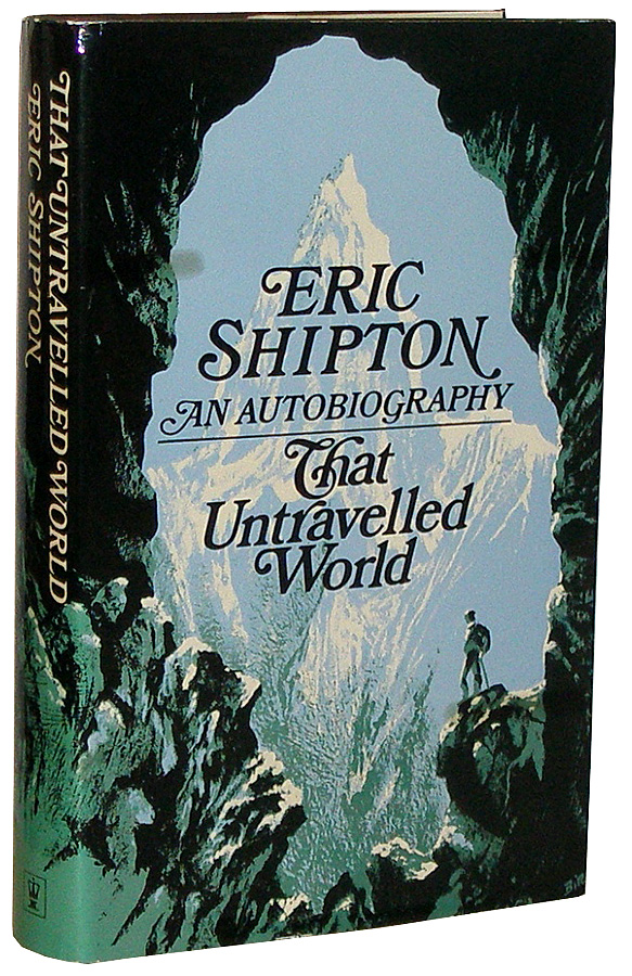 That Untravelled World: An Autobiography. Eric Shipton, George Lowe.