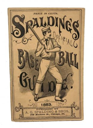 Spalding's Base Ball Guide and Official League Book For 1883. Base Ball Topics, and the...