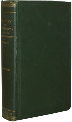 A Popular History of Astronomy During the Nineteenth Century. Agnes M. Clerke