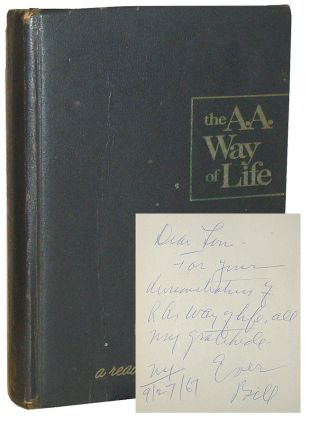 The A. A. Way of Life. A Reader by Bill. Selected Writings of A.A.'s Co- Founder. Bill Wilson