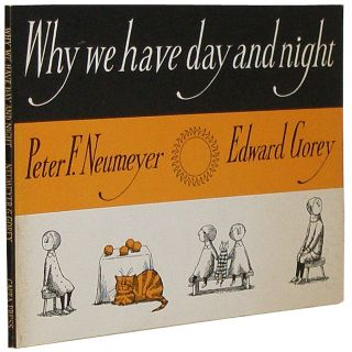 Why We Have Day and Night. Edward Gorey, Peter F. Neumeyer.
