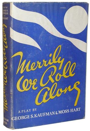 Merrily We Roll Along. George S. Kaufman, Moss Hart.