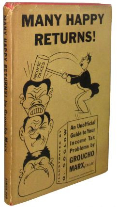 Many Happy Returns! An Unofficial Guide to Your Income Tax Problems. Groucho Marx.