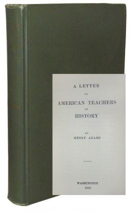 A Letter to American Teachers of History. Henry Adams