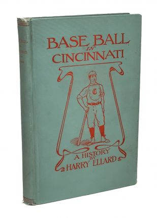Base Ball in Cincinnati. A History. Harry Ellard