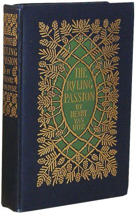 The Ruling Passion: Tales of. Henry Van Dyke.