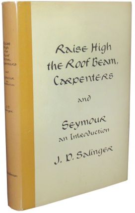 Raise High the Roof Beams, Carpenters, and Seymour, An Introduction. J. D. Salinger.