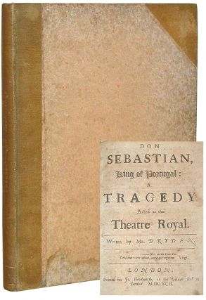 Don Sebastian, King of Portugal; A Tragedy, Acted at the Theater Royal. John Dryden.