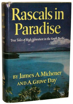 Rascals in Paradise: True Tales of High Adventure in the South Pacific. James A. Michener, Arthur...