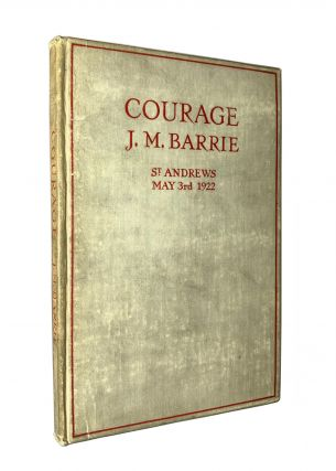 Courage. Rectorial Address delivered at St. Andrews University May 3rd, 1922. J. M. Barrie