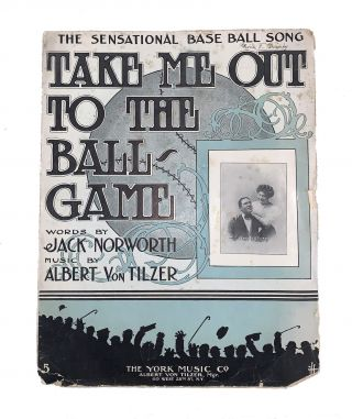 Take Me Out to the Ball Game. Jack Norworth, Albert Von Tilzer