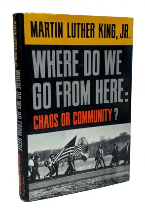 Where Do We Go from Here: Chaos or Community? Martin Luther King Jr