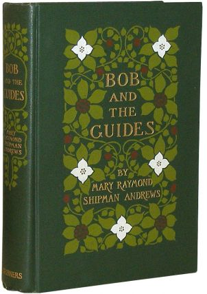 Bob And The Guides. Mary Raymond Shipman Andrews.