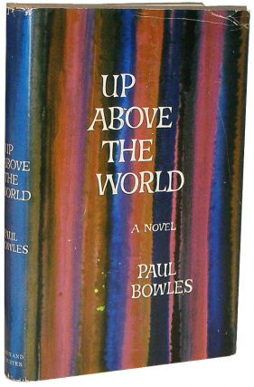Up Above the World: A Novel. Paul Bowles.