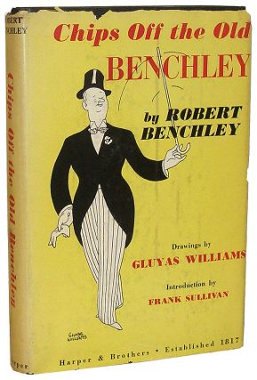 Chips Off the Old Benchley. Robert Benchley.