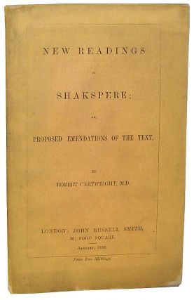 New Readings in Shakspere: Or, Proposed Emendations of the Text. Robert Cartwright.