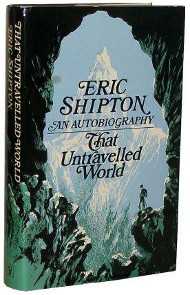 That Untravelled World: An Autobiography. Eric Shipton, George Lowe