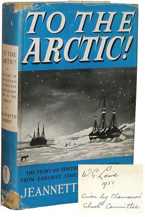 To the Arctic!: The Story of Northern Exploration from Earliest Times to the Present. Jeannette Mirsky, George Lowe.