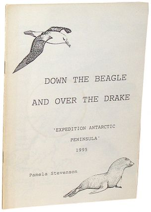 Down the Beagle and Over the Drake: 'Expedition Antarctic Peninsula' 1995. Pamela Stevenson, George Lowe.