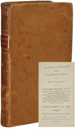 Synopsis and Nosology, Being an Arrangement and Definition of Diseases. William Cullen.