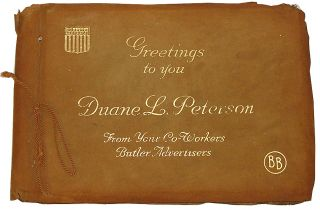 Greetings to You Duane L. Peterson from Your Co-Workers Butler Advertisers (WWI Memory Book